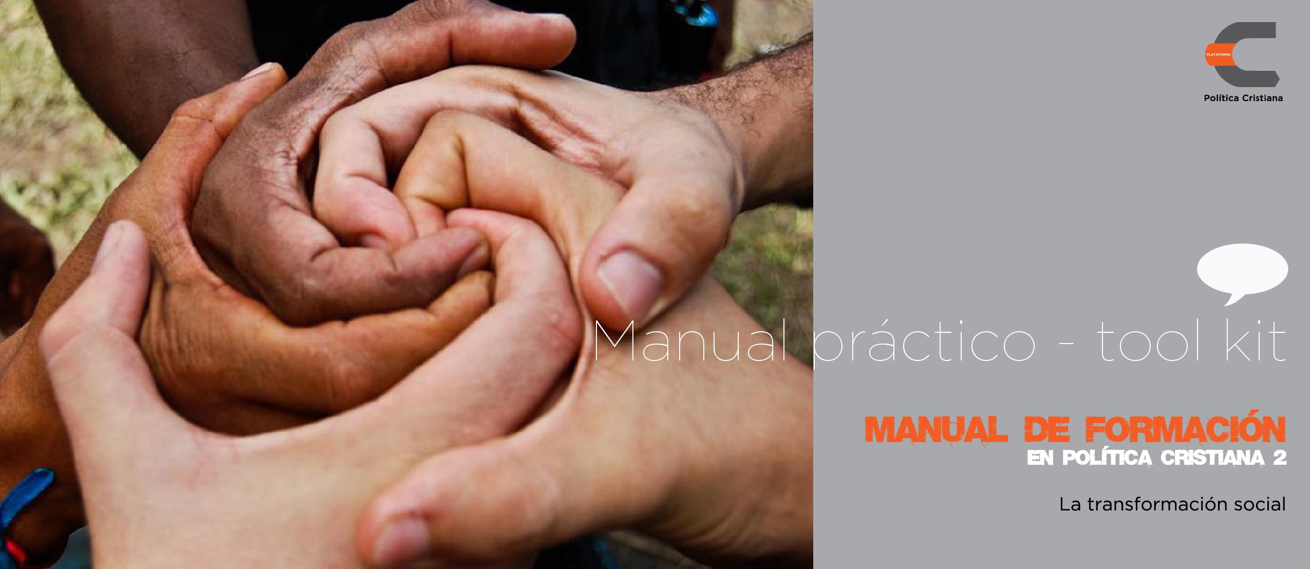 Manual práctico - tool kit - Manual de Formación en Política Cristiana 2 - La Transformación Social